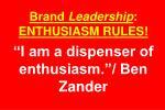brand leadership enthusiasm rules i am a dispenser of enthusiasm ben zander