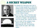 a secret weapon