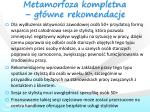metamorfoza kompletna g wne rekomendacje