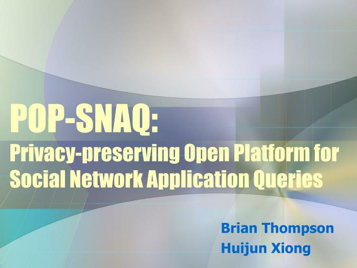 pop snaq privacy preserving open platform for social network application queries n.