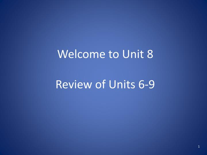 welcome to unit 8 review of units 6 9 n.