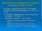 why was 6 years required for mosaic to become positive for os