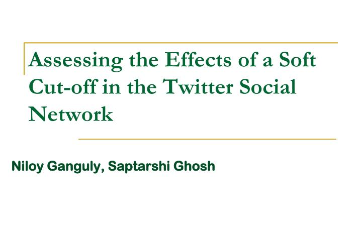assessing the effects of a soft cut off in the twitter social network n.