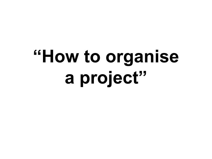 how to organise a project n.