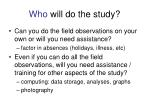who will do the study