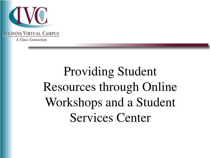 providing student resources through online workshops and a student services center n.