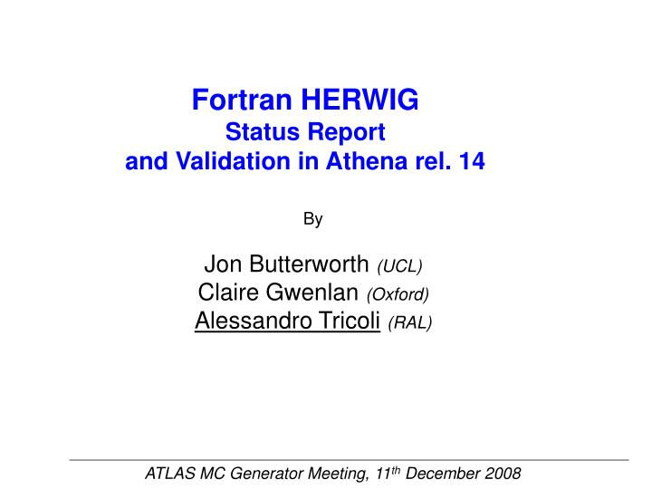 fortran herwig status report and validation in athena rel 14 n.
