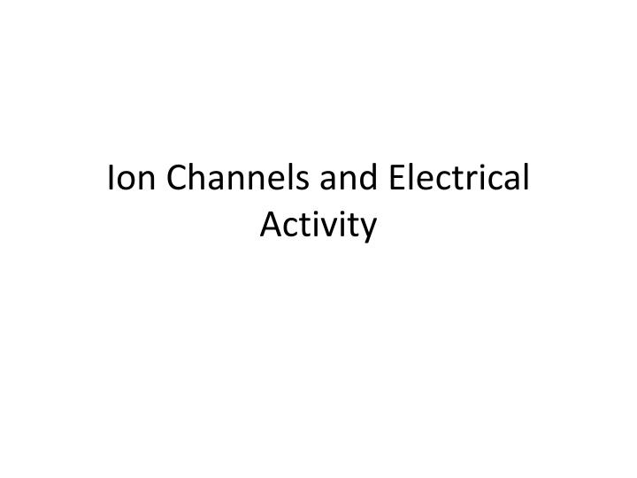 ion channels and electrical activity n.