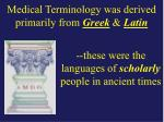 medical terminology was derived primarily from greek latin
