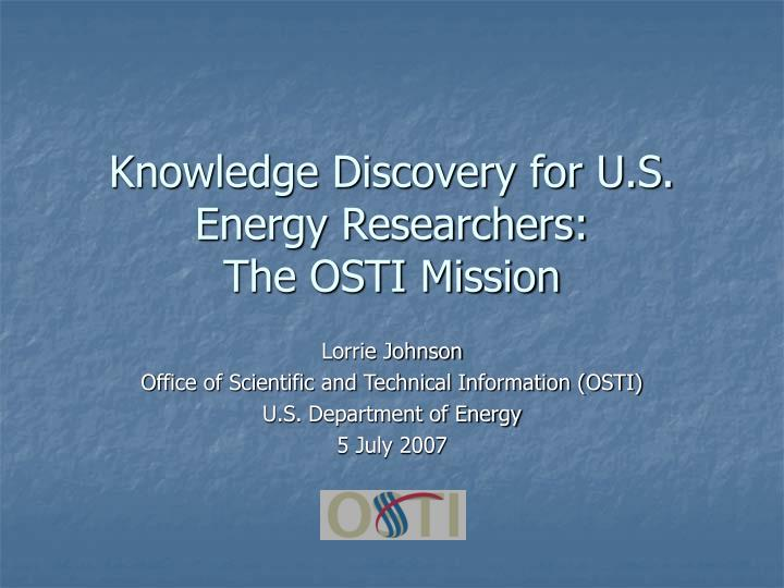 knowledge discovery for u s energy researchers the osti mission n.