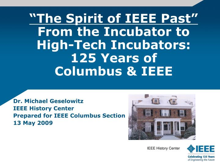 the spirit of ieee past from the incubator to high tech incubators 125 years of columbus ieee n.