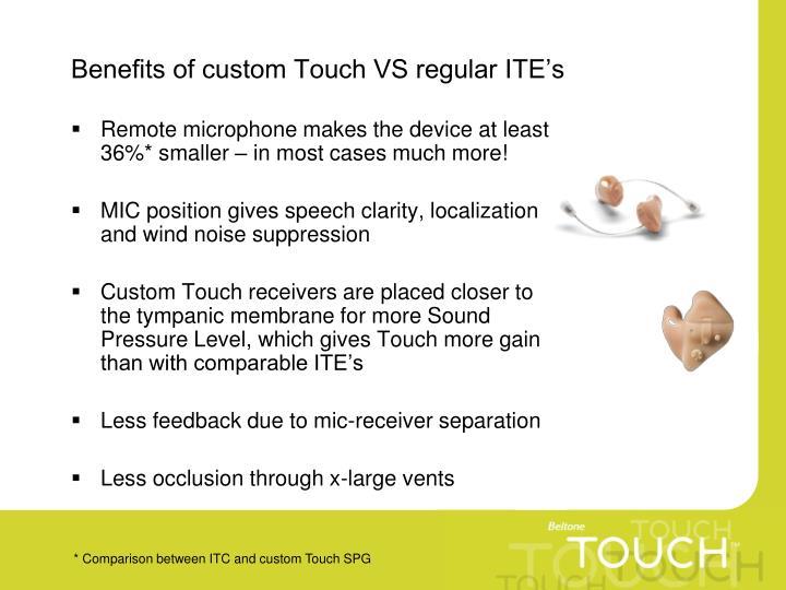 Benefits of custom Touch VS regular ITE's