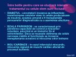 ntre bolile pentru care se studiaz intensiv tratamentul cu celule stem sunt incluse