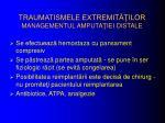 traumatismele extremit ilor managementul amputa iei distale
