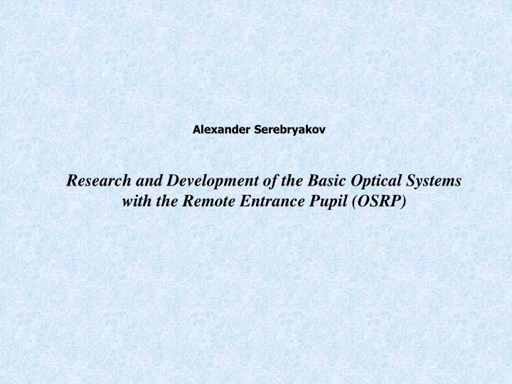 research and development of the basic optical systems with the remote entrance pupil osrp n.