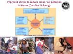 improved stoves to reduce indoor air pollution in kenya caroline ochieng