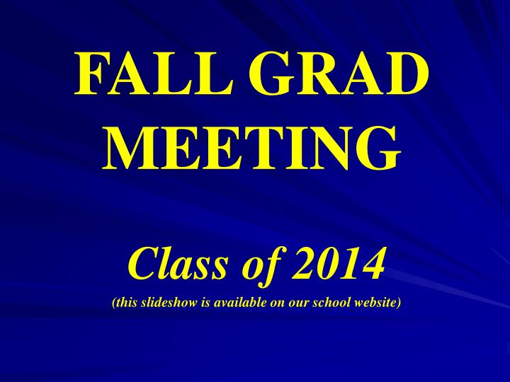 class of 2014 this slideshow is available on our school website n.