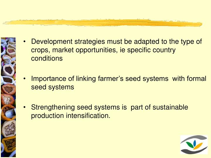 Development strategies must be adapted to the type of crops, market opportunities, ie specific country conditions