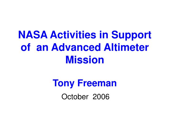 nasa activities in support of an advanced altimeter mission tony freeman n.