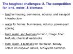 the toughest challenges 2 the competition for land water biomass