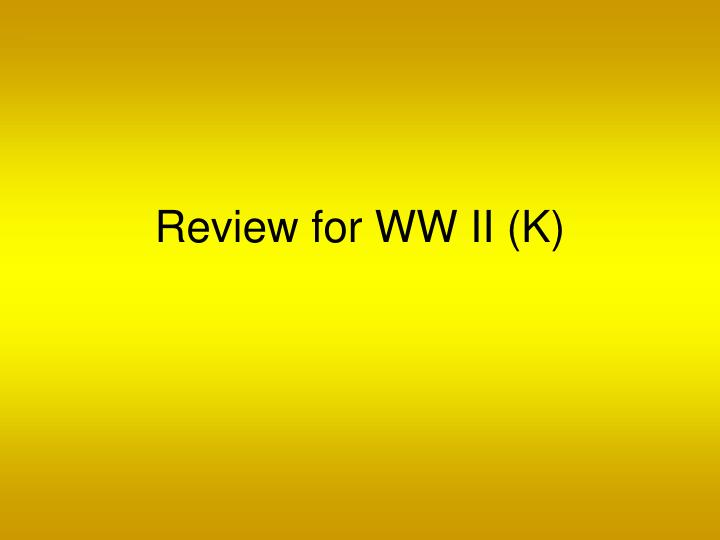 review for ww ii k n.