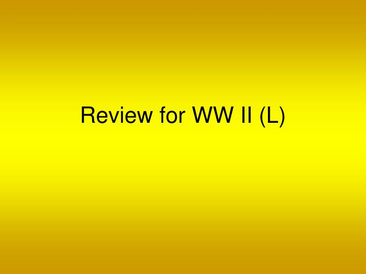 review for ww ii l n.
