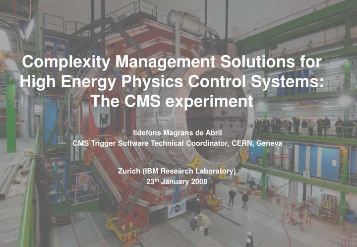 complexity management solutions for high energy physics control systems the cms experiment n.