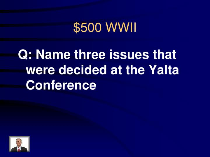 Q: Name three issues that were decided at the Yalta Conference