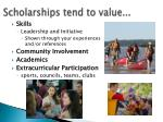 scholarships tend to value