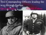 two commanding officers leading the way through europe omar bradley george patton