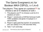 the game evergreen r m for boolean max csp g r 1 m 0