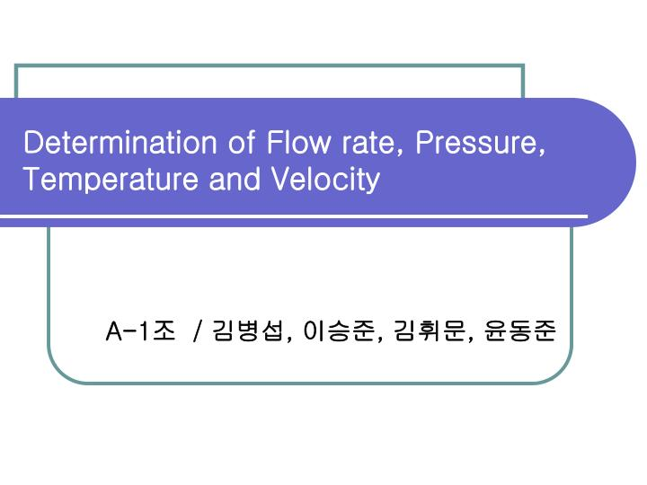 determination of flow rate pressure temperature and velocity n.