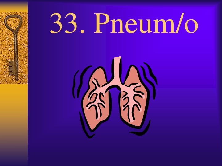 33. Pneum/o