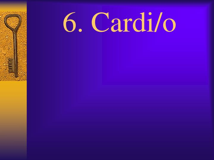 6. Cardi/o