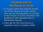 formerly part of the house of lords
