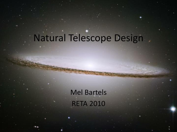 natural telescope design n.