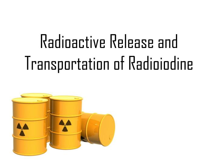 radioactive release and transportation of radioiodine n.