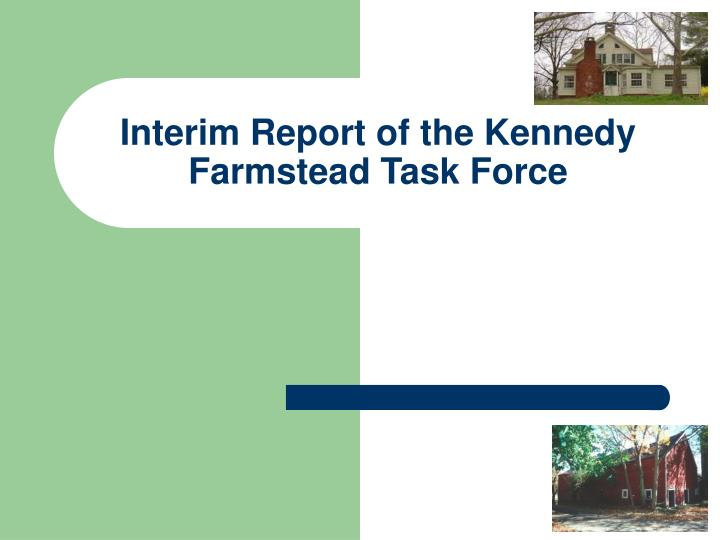 interim report of the kennedy farmstead task force n.