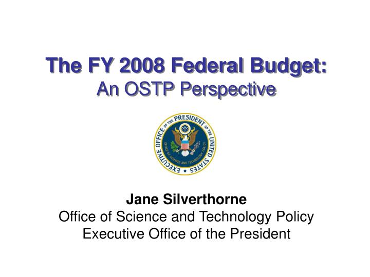the fy 2008 federal budget an ostp perspective n.