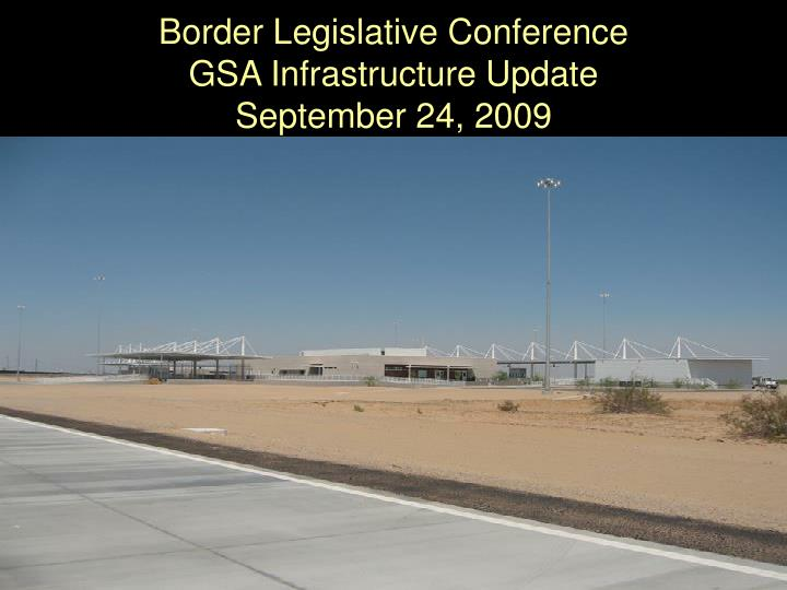 border legislative conference gsa infrastructure update september 24 2009 n.