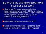 so what s the bad news good news if we don t act soon