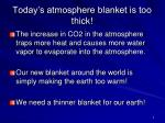 today s atmosphere blanket is too thick
