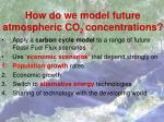 how do we model future atmospheric co 2 concentrations