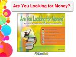 are you looking for money