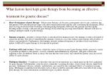 what factors have kept gene therapy from becoming an effective treatment for genetic disease