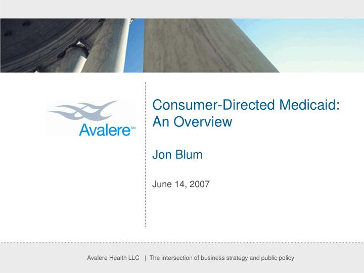 consumer directed medicaid an overview jon blum june 14 2007 n.