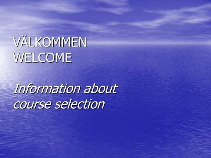 v lkommen welcome information about course selection n.