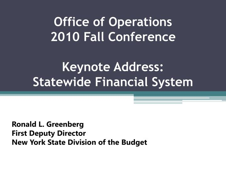 office of operations 2010 fall conference keynote address statewide financial system n.