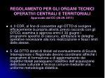 regolamento per gli organi tecnici operativi centrali e territoriali approvato dal cc 26 09 20114