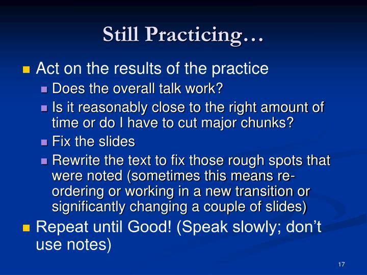 Still Practicing…
